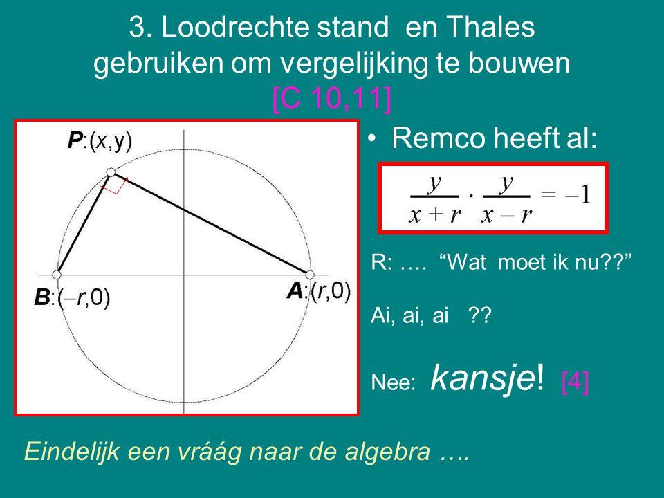 3. Loodrechte stand en Thales gebruiken om vergelijking te bouwen [C 10,11]